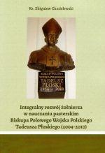Okładka książki: Integralny rozwój żołnierza w nauczaniu pasterskim Biskupa Polowego Wojska Polskiego Tadeusza Płoskiego (2004-2010)