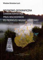 Okładka książki: Wojskowo-geograficzna charakterystyka Prus Wschodnich po pierwszej wojnie światowej