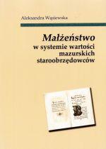 Okładka książki: Małżeństwo w systemie wartości mazurskich staroobrzędowców