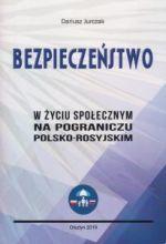 Okładka książki: Bezpieczeństwo w życiu społecznym na pograniczu polsko-rosyjskim