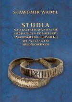 Okładka książki: Studia nad kształtowaniem się pogranicza pomorsko- i mazowiecko-pruskiego we wczesnym średniowieczu