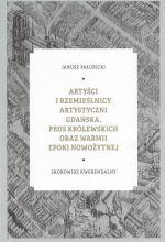 Okładka książki: Artyści i rzemieślnicy artystyczni Gdańska, Prus Królewskich oraz Warmii epoki nowożytnej