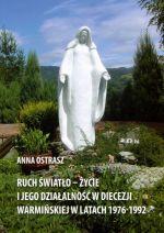 Okładka książki: Ruch Światło-Życie i jego działalność w diecezji warmińskiej w latach 1976-1992