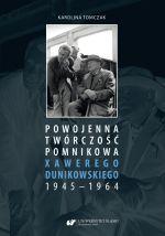 Okładka książki: Powojenna twórczość pomnikowa Xawerego Dunikowskiego 1945-1964