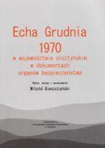 Okładka książki: Echa Grudnia 1970 w województwie olsztyńskim w dokumentach organów bezpieczeństwa