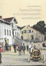 Okładka książki: Dawna Ostróda w stu ilustrowanych opowieściach