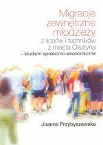Okładka książki: Migracje zewnętrzne młodzieży z liceów i techników z miasta Olsztyna