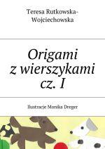 Okładka książki: Origami z wierszykami. Cz. 1