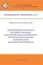 Okładka książki: Kształtowanie lokalnych systemów innowacji jako sposób realizacji koncepcji inteligentnego rozwoju na przykładzie regionów peryferyjnych