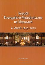 Okładka książki: Kościół Ewangelicko-Metodystyczny na Mazurach w latach 1945-2015
