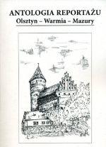 Okładka książki: Antologia reportażu Olsztyn - Warmia - Mazury