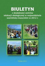 Okładka książki: Biuletyn z Działalności Centrów Edukacji Ekologicznej w Województwie Warmińsko-Mazurskim w 2012 r. - Giżycko