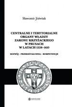 Okładka książki: Centralne i terytorialne organy władzy zakonu krzyżackiego w Prusach w latach 1228-1410