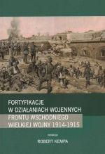 Okładka książki: Fortyfikacje w działaniach wojennych frontu wschodniego Wielkiej Wojny 1914-1915