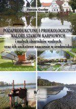 Okładka książki: Pozaprodukcyjne i proekologiczne walory stawów karpiowych i małych zbiorników wodnych oraz ich unikatowe znaczenie w środowisku