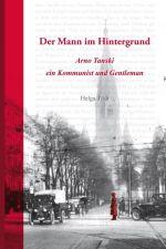 Okładka książki: Der Mann im Hintergrund: Arno Tanski - ein Kommunist und Gentleman. - Berlin