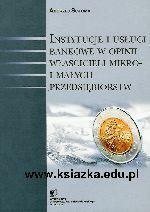 Okładka książki: Instytucje i usługi bankowe w opinii właścicieli mikro- i małych przedsiębiorstw