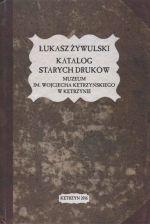 Okładka książki: Katalog starych druków Muzeum im. Wojciecha Kętrzyńskiego w Kętrzynie