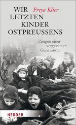 Okładka książki: Wir letzten Kinder Ostpreußens - Zeugen einer vergessenen Generation