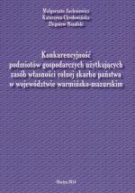 Okładka książki: Konkurencyjność podmiotów gospodarczych użytkujących Zasób Własności Rolnej Skarbu Państwa w województwie warmińsko-mazurskim