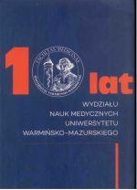 Okładka książki: [Dziesięć] 10 lat Wydziału Nauk Medycznych Uniwersytetu Warmińsko-Mazurskiego