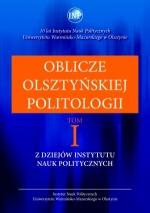Okładka książki: Oblicze olsztyńskiej politologii. T. I, Z dziejów Instytutu Nauk Politycznych