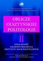 Okładka książki: Oblicze olsztyńskiej politologii. T. II, Działalność naukowow-badawcza Instytutu Nauk Politycznych w latach 2001-2010