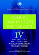 Okładka książki: Oblicze olsztyńskiej politologii. T. IV, Studia i szkice politologiczne: w kręgu problemów polskiej polityki