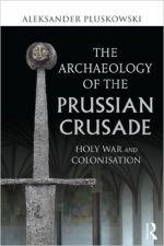 Okładka książki: The archaeology of the Prussian Crusade