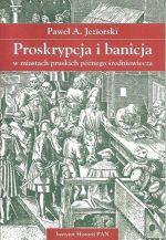 Okładka książki: Proskrypcja i banicja w miastach pruskich późnego średniowiecza