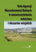 Okładka książki: Rola Agencji Nieruchomości Rolnych w unowocześnianiu rolnictwa i obszarów wiejskich