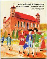 Okładka książki: O tym jak Śmiałek, Ścibek i Glamek przybyli zwiedzać lidzbarski zamek!
