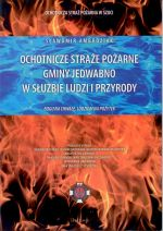Okładka książki: Ochotnicze Straże Pożarne gminy Jedawbno w służbie ludzi i przyrody