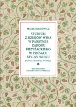 Okładka książki: Studium z dziejów wina w państwie zakonu krzyżackiego w Prusach XIV-XV wieku