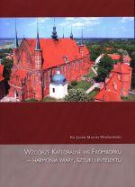 Okładka książki: Wzgórze Katedralne we Fromborku - harmonia wiary, sztuki i intelektu